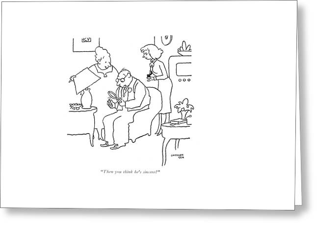 Then You Think He's Sincere? Greeting Card by Gardner Rea