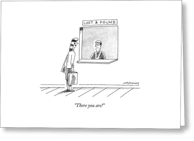 There You Are! Greeting Card by Mick Stevens