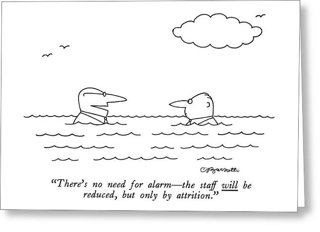 There's No Need For Alarm - The Staff Greeting Card by Charles Barsotti