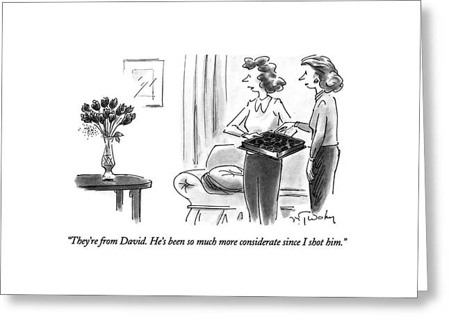 They're From David.  He's Been So Much More Greeting Card by Mike Twohy