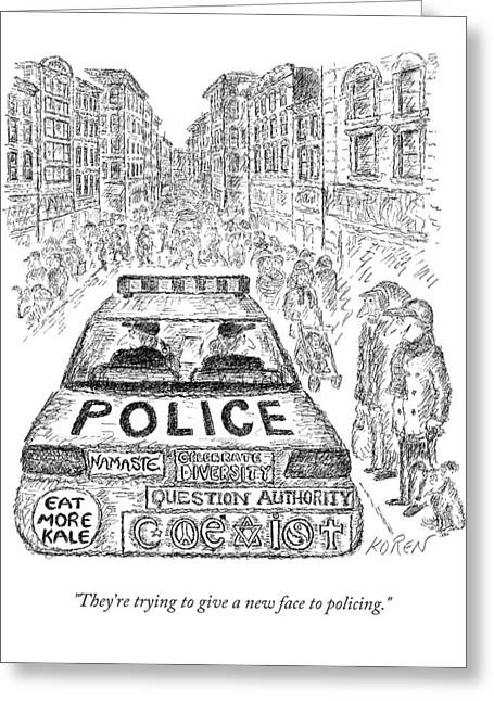 They're Trying To Give A New Face To Policing Greeting Card by Edward Koren