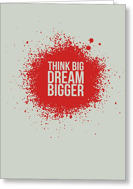 Think Big Dream Bigger 1 Greeting Card by Naxart Studio