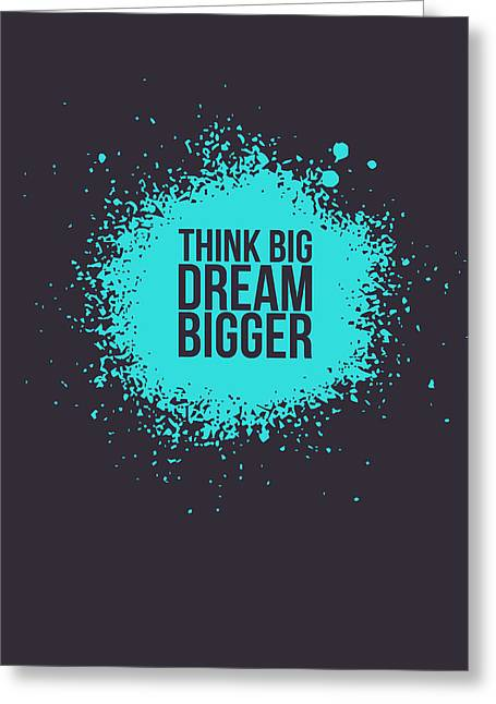 Think Big Dream Bigger 2 Greeting Card by Naxart Studio