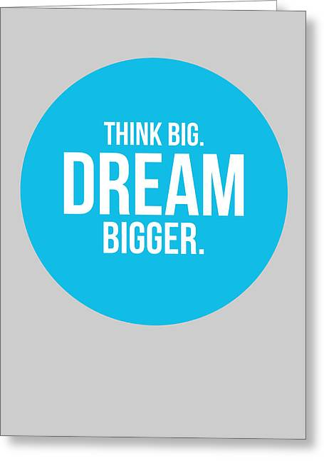 Think Big Dream Bigger Circle Poster 2 Greeting Card by Naxart Studio