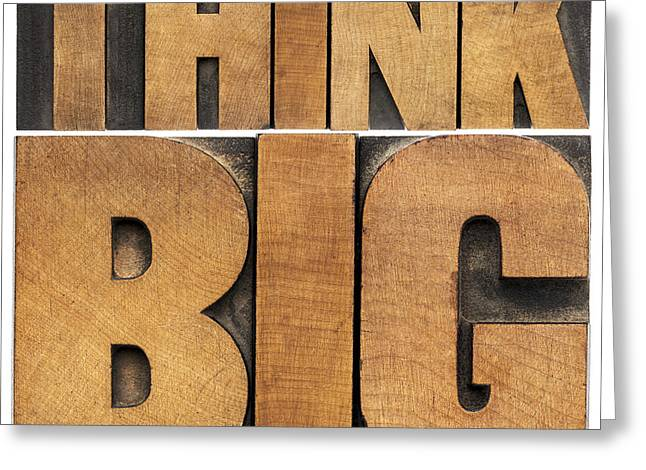 Greeting Card featuring the photograph Think Big In Wood Type by Marek Uliasz