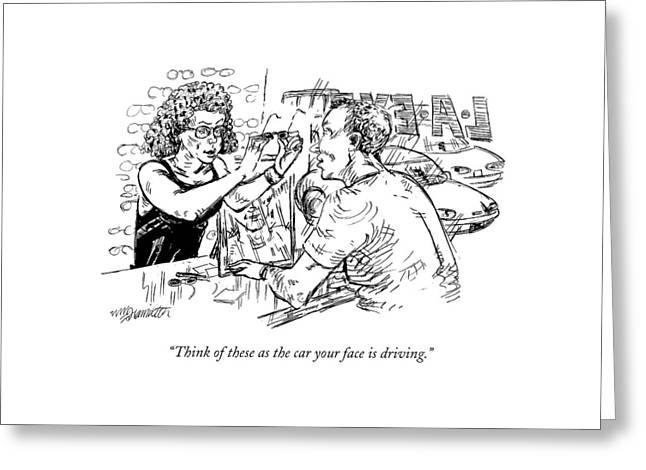 Think Of These As The Car Your Face Is Driving Greeting Card by William Hamilton