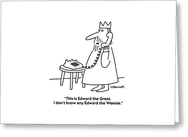 This Is Edward The Great. I Don't Know Any Edward Greeting Card by Charles Barsotti