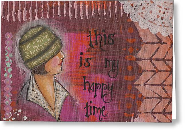 This Is My Happy Time Cheerful Inspirational Art Greeting Card by Stanka Vukelic