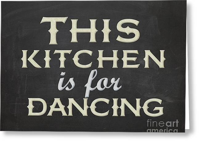 This Kitchen Is For Dancing Greeting Card by Natalie Skywalker