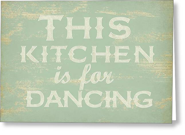 This Kitchen Is For Dancing Print Greeting Card by Natalie Skywalker