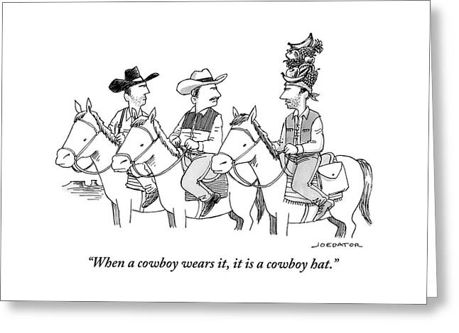 When A Cowboy Wears It, It Is A Cowboy Hat Greeting Card