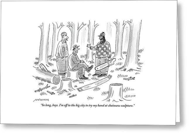 Three Loggers Are In The Forest. One Logger Sits Greeting Card by Mick Stevens