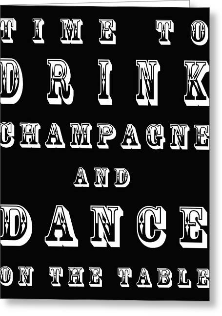 Time To Drink Champagne And Dance On The Table Greeting Card