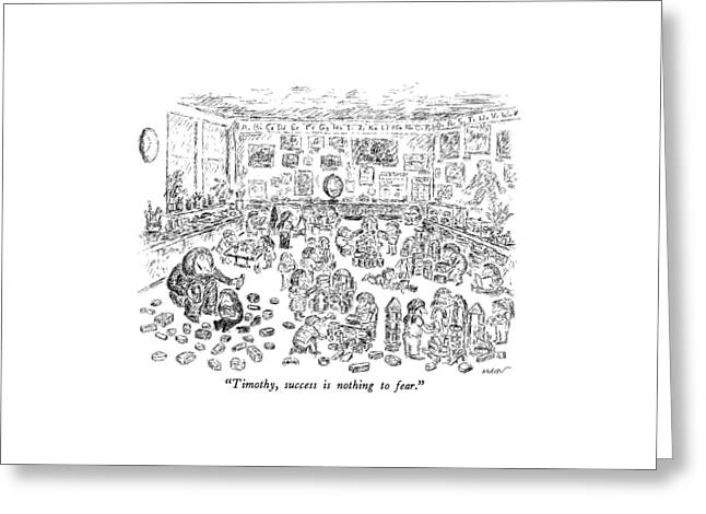 Timothy, Success Is Nothing To Fear Greeting Card by Edward Koren