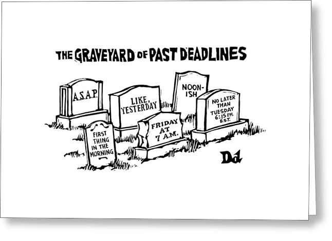 Title: Graveyard Of Past Deadlines.  A Graveyard Greeting Card by Drew Dernavich