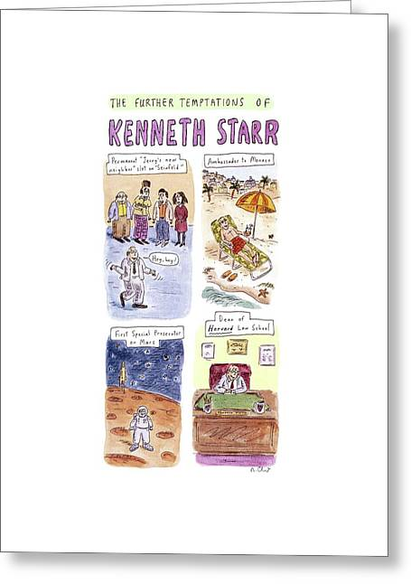 Title: The Further Temptations Of Kenneth Starr Greeting Card by Roz Chast