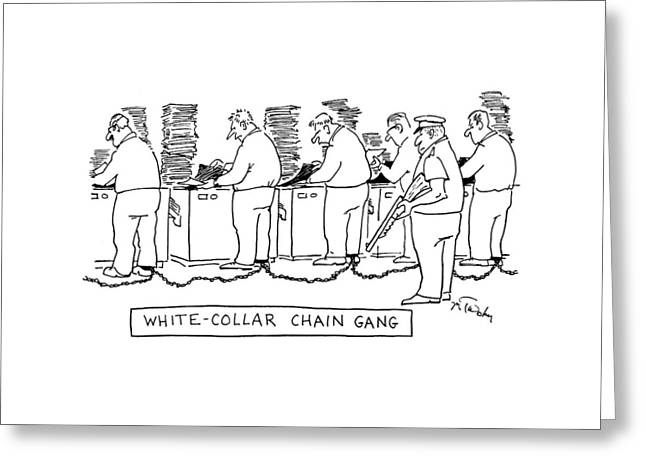 Title: White Collar Chain Gang Office Workers Greeting Card by Mike Twohy
