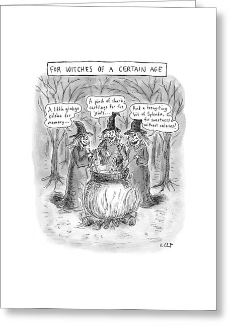 Title Witches Of A Certain Age... Aging Witches Greeting Card by Roz Chast