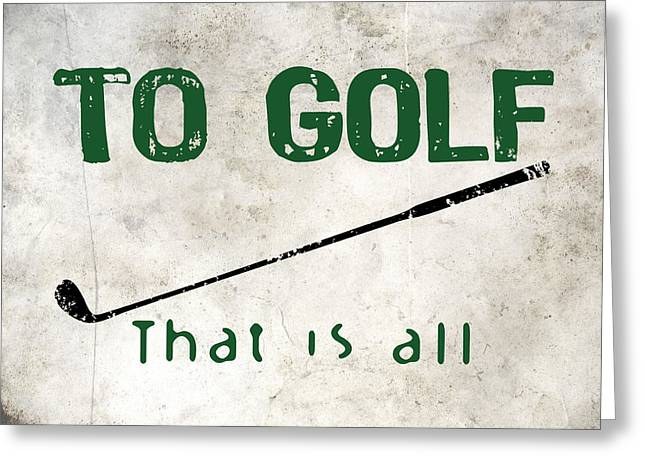 To Golf That Is All Greeting Card