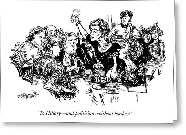 To Hillary - And Politicians Without Borders! Greeting Card by William Hamilton