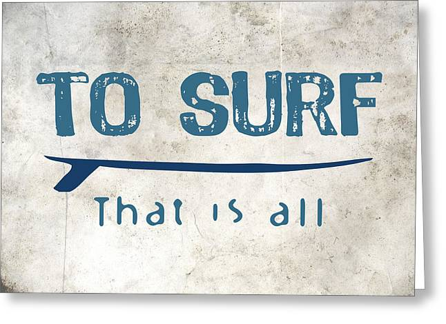 To Surf That Is All Greeting Card by Flo Karp