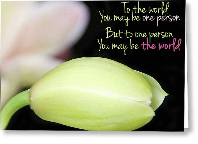 To The World You May Be One Person Greeting Card by Becky Lodes
