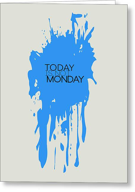 Today Is Not Monday Poster 3 Greeting Card by Naxart Studio