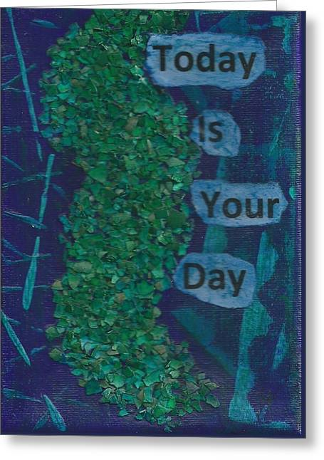 Today Is Your Day - 2 Greeting Card