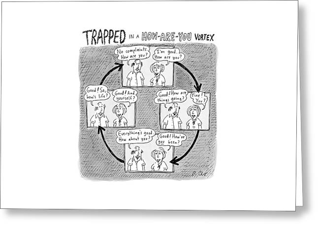 Trapped In A How-are-you Vortex Greeting Card