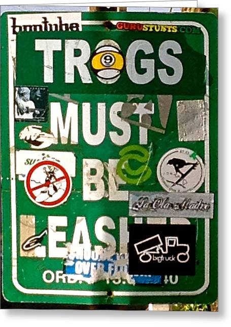 Trogs Must Be Leashed Greeting Card by Jeff Gater