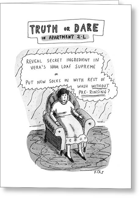 Truth Or Dare In Apartment 2-l Greeting Card by Roz Chast