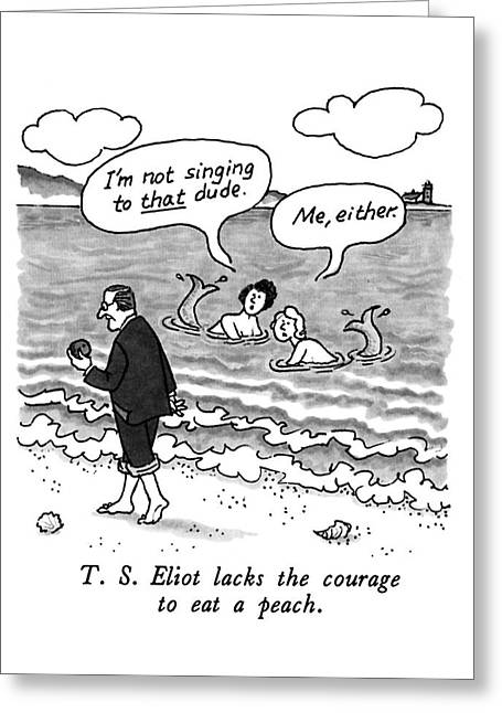 T.s. Eliot Lacks The Courage To Eat A Peach Greeting Card by J.B. Handelsman