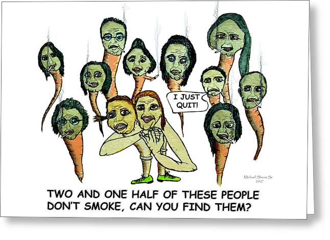 Two And One Half Smokers Quit  Greeting Card by Michael Shone SR