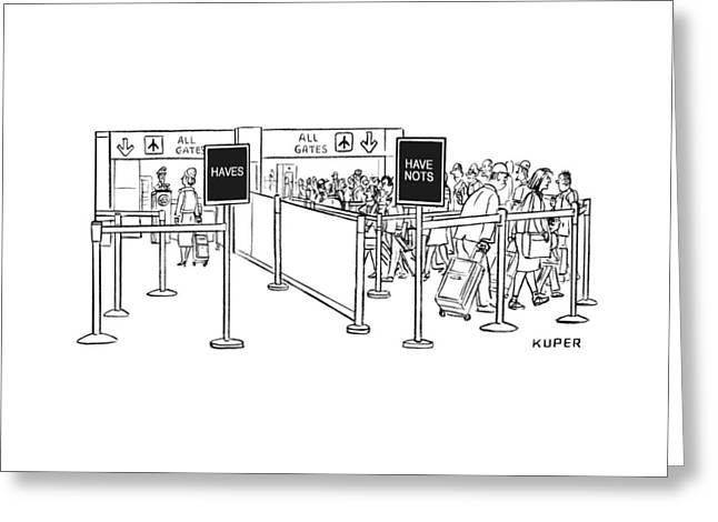 Two Lines At An Airport Check-in: The Haves Greeting Card by Peter Kuper