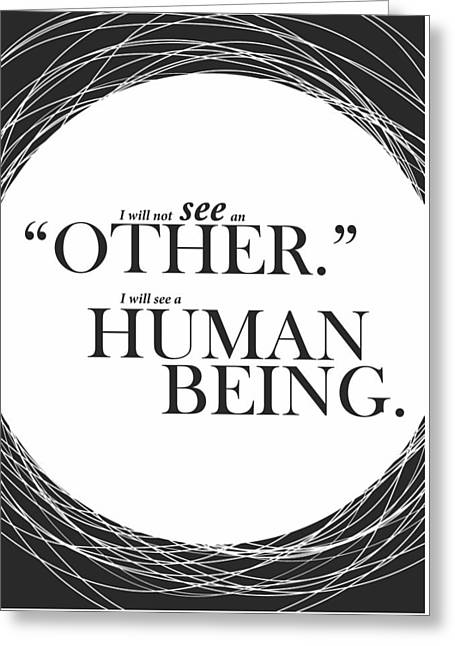 I Will Not See An Other. I Will See A Human Being Inspirational Quotes Poster Greeting Card by Lab No 4 - The Quotography Department