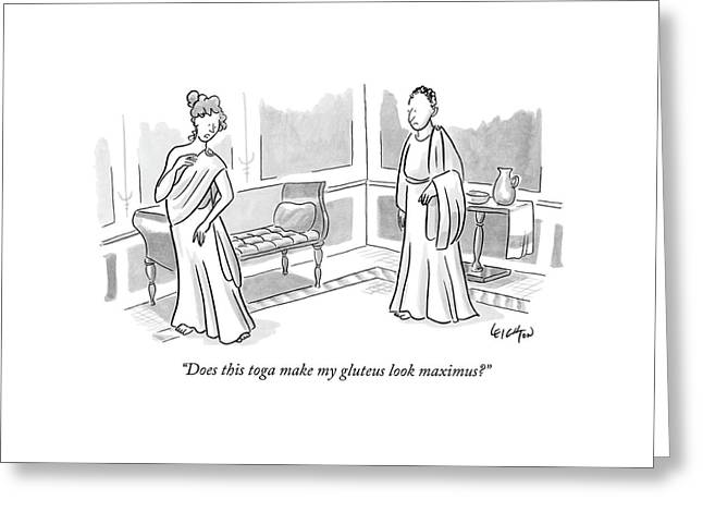 Does This Toga Make My Gluteus Look Maximus? Greeting Card by Robert Leighton