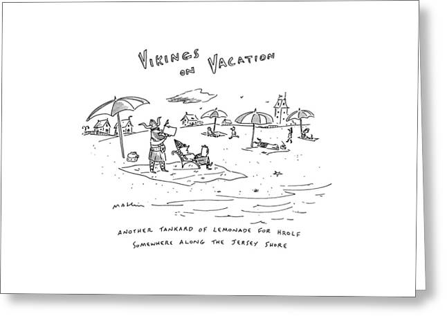 Vikings On Vacation  Another Tankard Of Lemonade Greeting Card by Michael Maslin
