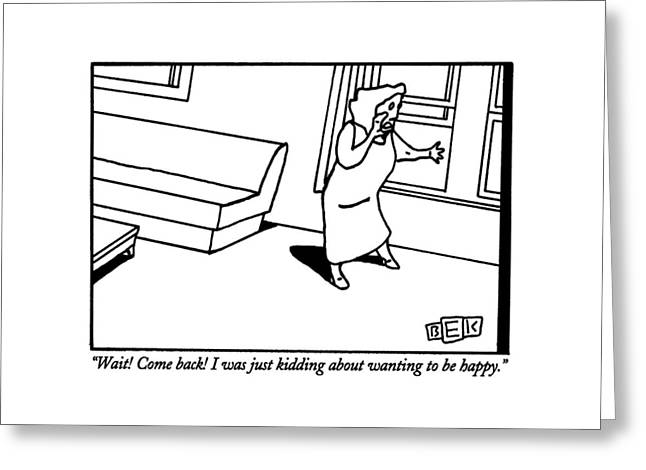 Wait!  Come Back!  I Was Just Kidding Greeting Card