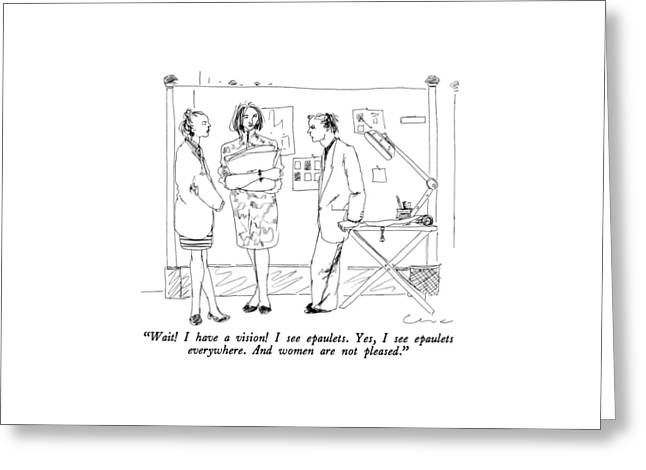 Wait!  I Have A Vision!  I See Epaulets.  Yes Greeting Card by Richard Cline