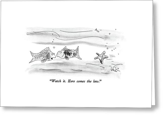 Watch It.  Here Comes The Law Greeting Card by Arnie Levin