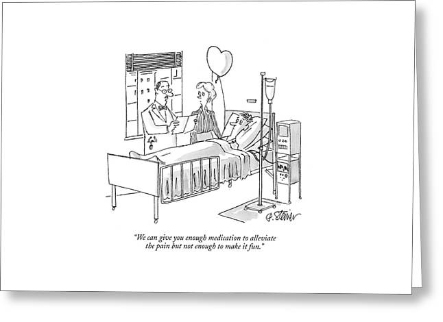 We Can Give You Enough Medication To Alleviate Greeting Card by Peter Steiner