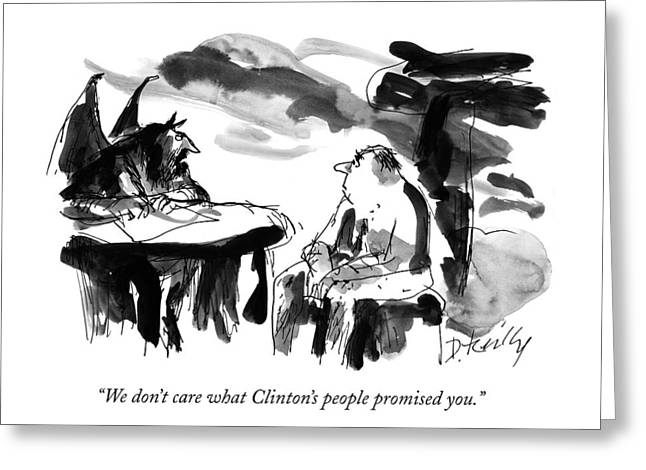 We Don't Care What Clinton's People Promised You Greeting Card by Donald Reilly