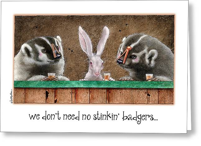 We Don't Need No Stinkin' Badgers... Greeting Card