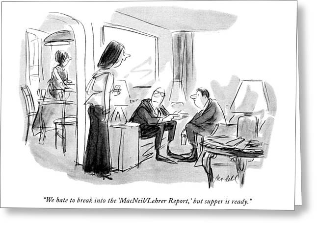 We Hate To Break Into The 'macneil/lehrer Report Greeting Card by Frank Modell