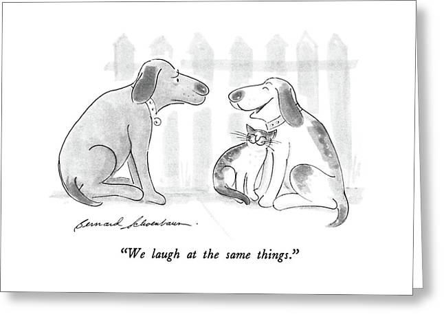 We Laugh At The Same Things Greeting Card