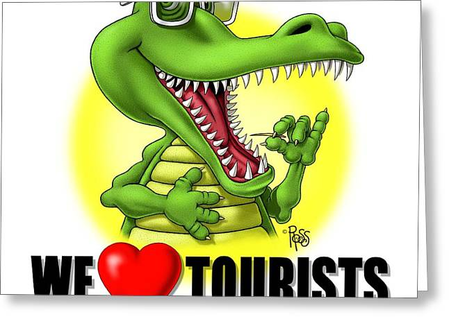 We Love Tourists Gator Greeting Card by Scott Ross