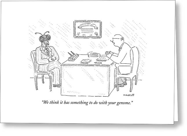 We Think It Has Something To Do With Your Genome Greeting Card by Robert Mankoff
