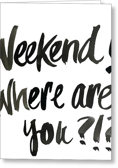 Weekend, Where Are You!? Greeting Card