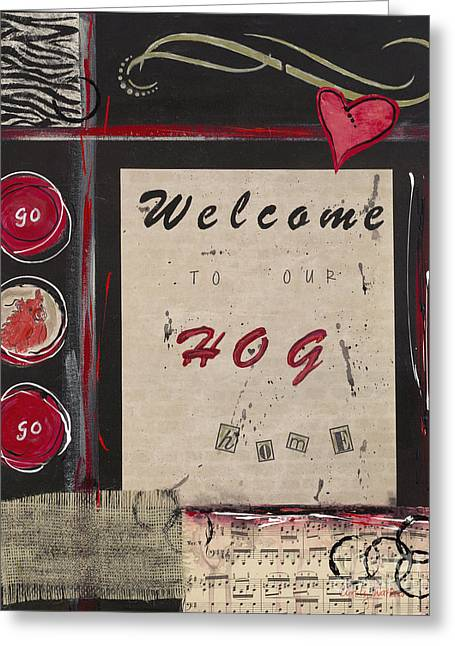 Welcome To Our Hog Home Greeting Card by Cindy Watkins