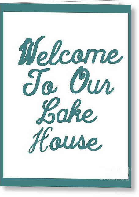 Welcome To Our Lake House Greeting Card by Joseph Baril